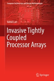 Invasive Tightly Coupled Processor Arrays ebook by VAHID LARI