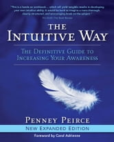 The Intuitive Way - The Definitive Guide to Increasing Your Awareness ebook by Penney Peirce