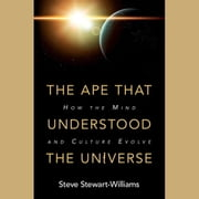 Ape that Understood the Universe, The - How the Mind and Culture Evolve audiobook by Steve Stewart-Williams