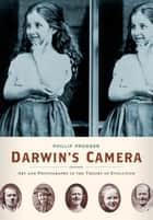 Darwin's Camera - Art and Photography in the Theory of Evolution ebook by Phillip Prodger