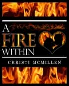 A Fire Within ebook by Christi McMillen