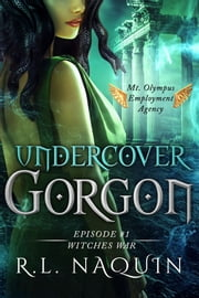 Undercover Gorgon: Episode #1 — Witches War (A Mt. Olympus Employment Agency Miniseries) ebook by R.L. Naquin