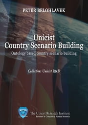 Unicist Country Scenario Building ebook by Belohlavek, Peter