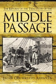 The Return of the Tidal Flow of the Middle Passage ebook by Jacob Oluwatayo Adeuyan