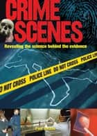 Crime Scenes - Revealing the Science Behind the Evidence ebook by Paul Roland