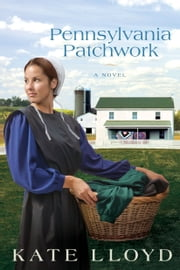 Pennsylvania Patchwork - A Novel ebook by Kate Lloyd