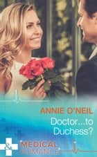 Doctor...to Duchess? (Mills & Boon Medical) eBook by Annie O'Neil