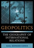 Geopolitics - The Geography of International Relations ebook by Saul Bernard Cohen