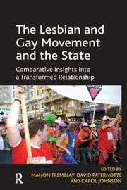 The Lesbian and Gay Movement and the State - Comparative Insights into a Transformed Relationship ebook by David Paternotte, Manon Tremblay