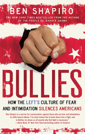 Bullies - How the Left's Culture of Fear and Intimidation Silences Americans ebook by Ben Shapiro