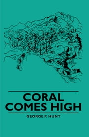 Coral Comes High ebook by George P. Hunt