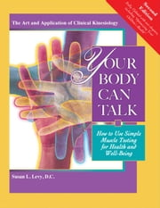 Your Body Can Talk, Revised 2nd Edition - Your Body Can Talk How to Use Simple Muscle Testing for Health and Well-Being ebook by Susan Levy,D.C.