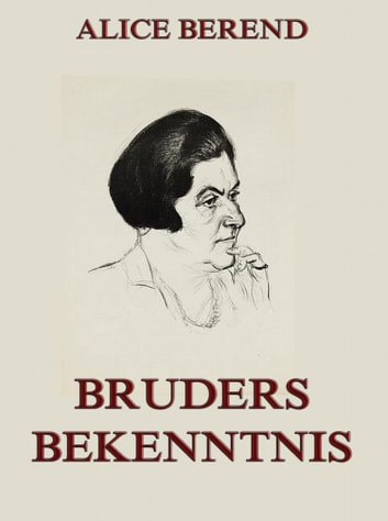 Bruders Bekenntnis ebook by Alice Berend