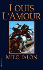 Milo Talon - A Novel eBook by Louis L'Amour