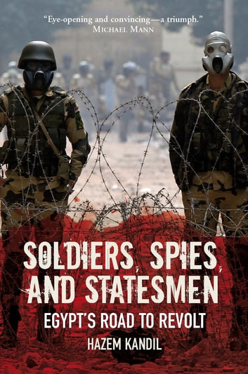 Soldiers, Spies and Statesmen - Egypt's Road to Revolt ebook by Hazem Kandil