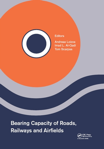 Bearing Capacity of Roads, Railways and Airfields - Proceedings of the 10th International Conference on the Bearing Capacity of Roads, Railways and Airfields (BCRRA 2017), June 28-30, 2017, Athens, Greece ebook by