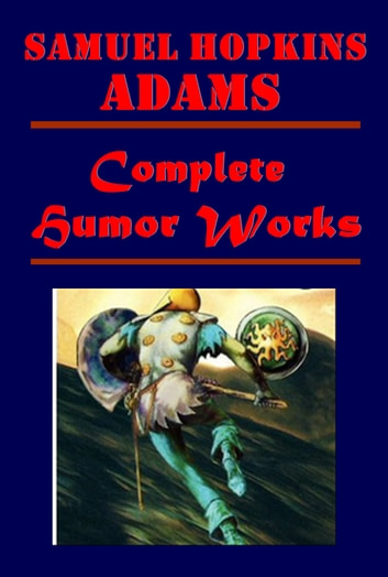 Complete Notable Humor Works ebook by Samuel Hopkins Adams