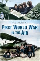 First World War in the Air 電子書 by Phil Carradice