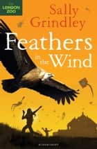 Feathers in the Wind ebook by Sally Grindley