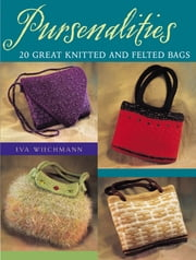 Pursenalities - 20 Great Knitted and Felted Bags ebook by Eva Wiechmann