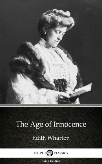The Age of Innocence by Edith Wharton - Delphi Classics (Illustrated) ebook by Edith Wharton