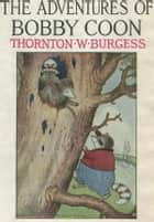 The Adventures of Bobby Coon eBook by Thornton W. Burgess