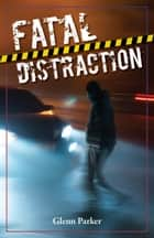 Fatal Distraction ebook by Glenn Parker