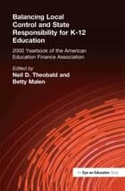 Balancing Local Control and State Responsibility for K-12 Education ebook by Neil D. Theobald,Betty Malen