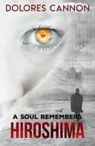 A Soul Remembers Hiroshima ebook by Dolores Cannon
