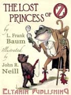 The Lost Princess of Oz [Illustrated] ebook by L. Frank Baum, Eltanin Publishing, John R. Neill