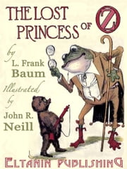 The Lost Princess of Oz [Illustrated] ebook by L. Frank Baum,Eltanin Publishing,John R. Neill