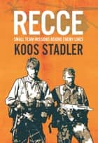 Recce: Small Team Missions Behind Enemy Lines ebook by Koos Stadler