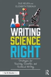 Writing Science Right - Strategies for Teaching Scientific and Technical Writing ebook by Sue Neuen, Elizabeth Tebeaux