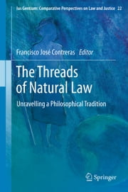 The Threads of Natural Law - Unravelling a Philosophical Tradition ebook by Francisco José Contreras