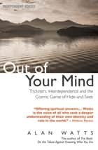 Out of Your Mind - Tricksters, Interdependence and the Cosmic Game of Hide-and-Seek ebook by Alan Watts