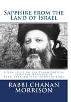 Sapphire from the Land of Israel: A New Light on the Weekly Torah Portion from the Writings of Rabbi Abraham Isaac HaKohen Kook ebook by Chanan Morrison