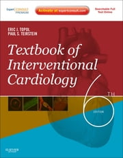 Textbook of Interventional Cardiology ebook by Eric J. Topol,Paul S. Teirstein