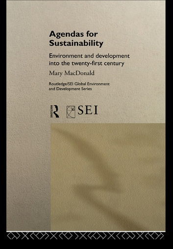 Agendas for Sustainability - Environment and Development into the 21st Century ebook by Mary MacDonald