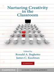 Nurturing Creativity in the Classroom ebook by Ronald A. Beghetto,James C. Kaufman