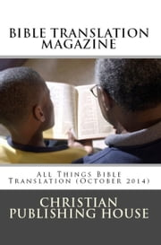 BIBLE TRANSLATION MAGAZINE: All Things Bible Translation (October 2014) ebook by Edward D. Andrews