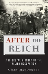After the Reich - The Brutal History of the Allied Occupation ebook by Giles MacDonogh