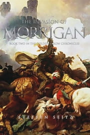 The Invasion of Morrigan - Book Two in the Golden Arrow Chronicles ebook by Steffen Seitz