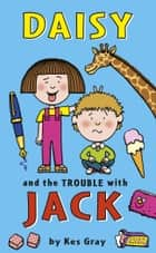 Daisy and the Trouble With Jack ebook by Kes Gray