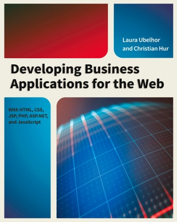 Developing Business Applications for the Web - With HTML, CSS, JSP, PHP, ASP.NET, and JavaScript ebook by Christian Hur,Laura Ubelhor