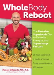 Whole Body Reboot - The Anti-Aging and Detox Plan to Lose Weight, Feel Younger, and Boost Vitality ebook by Manuel Villacorta, MS, RD