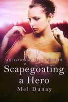Scapegoating a Hero - Ancestors of Jaiya, #3 ebook by Mel Dunay