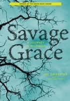 Savage Grace - A Journey in Wildness ebook by Jay Griffiths