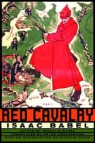 Red Cavalry ebook by Isaac Babel, Nathalie Babel, Peter Constantine,...