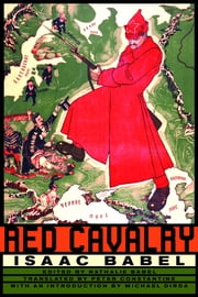 Red Cavalry ebook by Isaac Babel,Nathalie Babel,Peter Constantine,Michael Dirda
