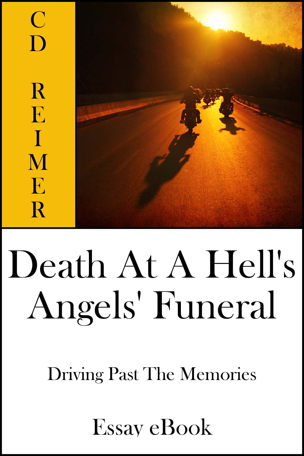 death at a hell s angels funeral driving past the memories death at a hell s angels funeral driving past the memories essay ebook by c d reimer 9781465972224 kobo